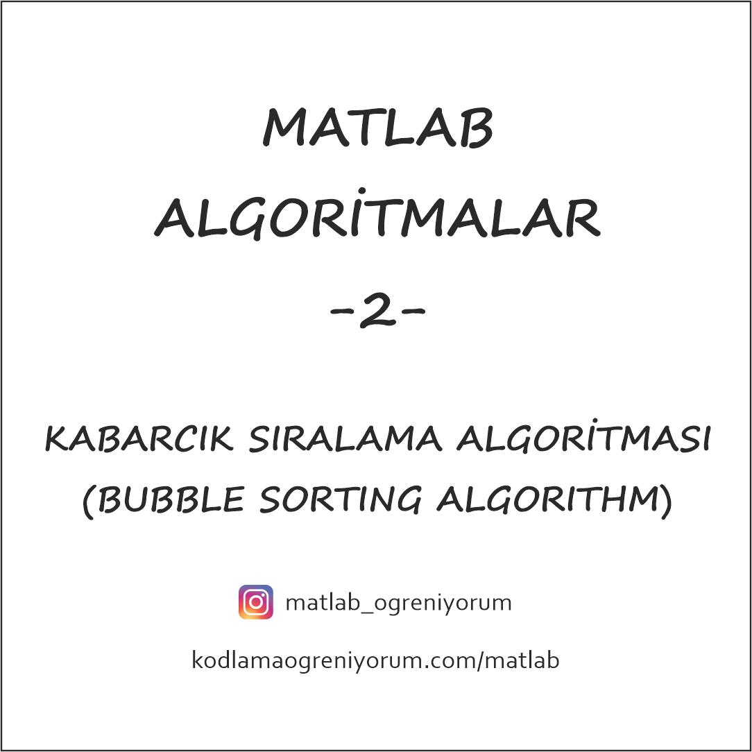 MATLAB Kabarcık Sıralama ( Bubble Sorting) Algoritması